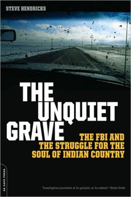Unquiet Grave: The FBI and the Struggle for the Soul of Indian Country