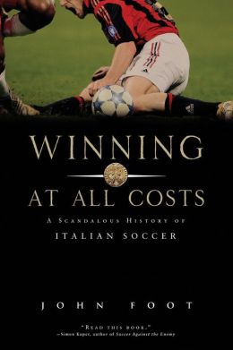 Winning at All Costs: An Untold Story of Triumph, Tragedy, and Corruption in Italian Soccer