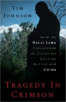 Tragedy in Crimson: How the Dalai Lama Conquered the World but Lost the Battle with China
