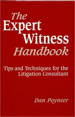 Expert Witness Handbook: Tips and Techniques for the Litigation Consultant
