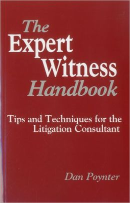 Expert Witness Handbook: Tips and Techniques for the Litigations Consultant