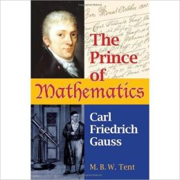 The Prince of Mathematics: Carl Friedrich Gauss