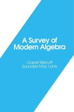 A Survey of Modern Algebra
