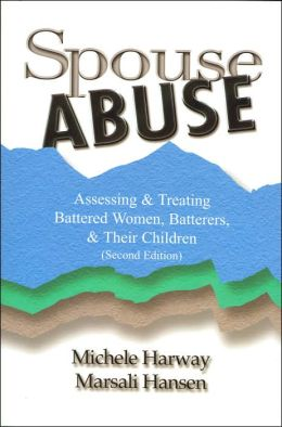 Spouse Abuse: Assessing and Treating Battered Women, Batterers, and Their Children