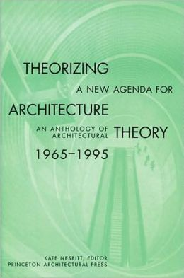 Theorizing a New Agenda for Architecture:: An Anthology of Architectural Theory 1965 - 1995