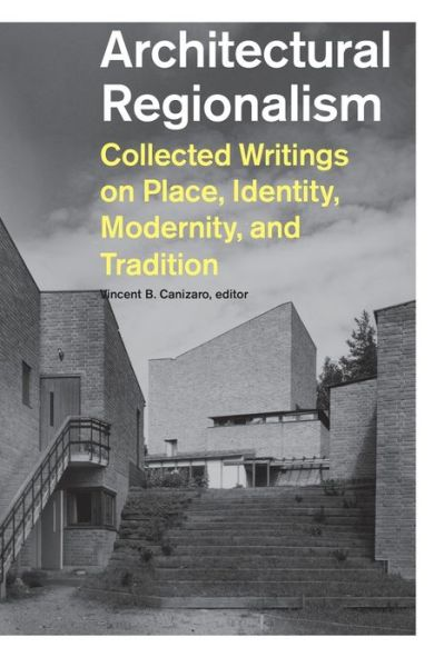 Architectural Regionalism: Collected Writings on Place, Identity, Modernity, and Tradition