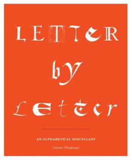 Letter by Letter: An Alphabetical Miscellany