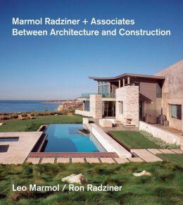 Marmol Radziner + Associates: Between Architecture and Construction