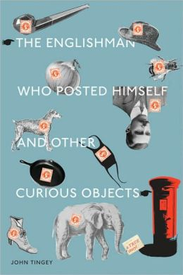 The Englishman who Posted Himself and Other Curious Objects
