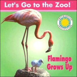 Flamingo Grows Up (Let's Go to the Zoo! Series)