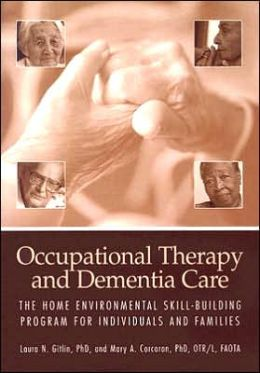 Occupational Therapy and Dementia Care : The Home Environmental Skill-Building Program for Individuals and Families