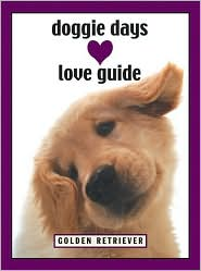 Doggie Days Love Guide (Doggie Days Love Guide Series) : Golden Retriever