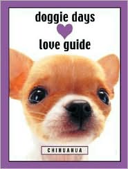 Doggie Days Love Guide( Doggie Days Love Guides Series) : Chihuaha