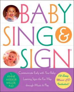 Baby Sing and Sign: Communicate with Your Baby Early: Learning Signs the Fun Way Through Music and Play