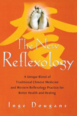 New Reflexology: A Unique Blend of Traditional Chinese Medicine and Western Reflexology Practice for Better Health and Healing
