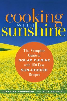 Cooking with Sunshine: The Complete Guide to Solar Cuisine-With 150 Easy Sun-Cooked Recipes