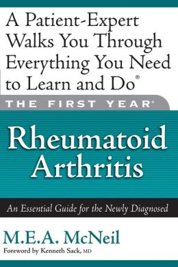 The First Year: Rheumatoid Arthritis: An Essential Guide for the Newly Diagnosed