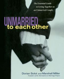 Unmarried to Each Other: The Essential Guide to Living Together as an Unmarried Couple