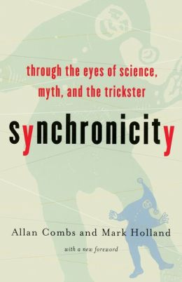 Synchronicity: Through the Eyes of Science, Myth, and the Trickster