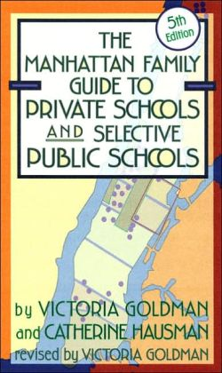 The Manhattan Family Guide to Private Schools and Selective Public Schools, 5th Ed.