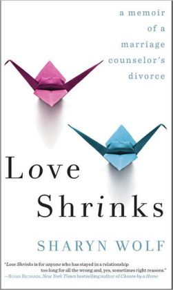 Love Shrinks: A Memoir of a Marriage Counselor's Divorce