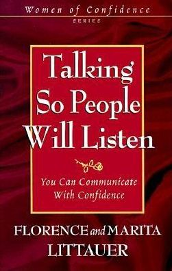 Talking so People Will Listen: You Can Communicate with Confidence