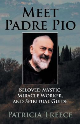 Meet Padre Pio: Beloved Mystic, Miracle Worker and Spiritual Guide