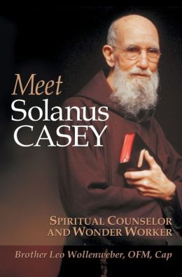 Meet Solanus Casey: Spiritual Conselor and Wonder Worker