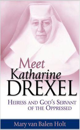 Meet Katharine Drexel: Heiress and God's Servant of the Oppressed
