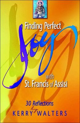 Finding Perfect Joy with St. Francis of Assisi: 30 Reflections