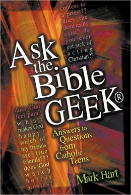 Ask the Bible Geek: Answers to Questions From Catholic Teens