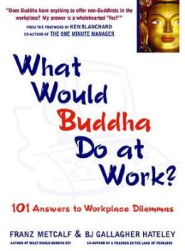 What Would Buddha Do at Work?: 101 Answers to Workplace Dilemmas