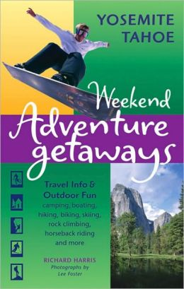 Weekend Adventure Getaways Yosemite and Tahoe