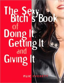 The Sexy Bitch's Book of Doing It, Getting It, and Giving It