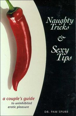 Naughty Tricks and Sexy Tips: a couple's guide to unihibited erotic pleasure