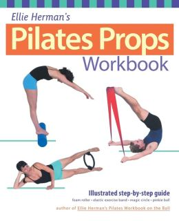 Ellie Herman's Pilates Props Workbook: Step-by-step Guide with Over 200 Photos