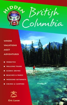 Hidden British Columbia: Including Vancouver, Victoria, and Whistler