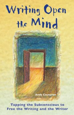 Writing Open the Mind: Tapping the Subconscious to Free the Writing and the Writer