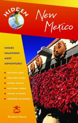 Hidden New Mexico: Including Albuquerque, Santa Fe, Taos, and the Enchanted Circle