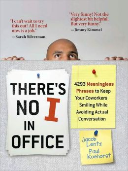 There's No I in Office: 4293 Meaningless Phrases to Keep Your Coworkers Smiling While Avoiding Actual Conversation