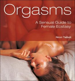 Orgasms: A Sensual Guide to Female Ecstasy