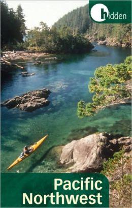Hidden Pacific Northwest: Including Oregon, Washington, Vancouver, Victoria, and Coastal British Columbia