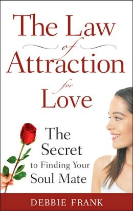 Law of Attraction for Love: The Secret to Finding Your Soul Mate