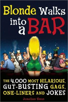 A Blonde Walks Into a Bar: The 4,000 Most Hilarious, Gut-Busting Jokes on Everything from Hung-over Accountants to Horny Zebras