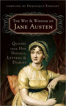 Wit and Wisdom of Jane Austen: Quotes From Her Novels, Letters, and Diaries