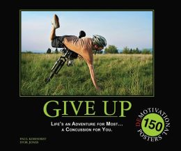 Give Up: Life's an Adventure for Most... a Concussion for You.: 175 Demotivation Posters