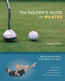 The Golfer's Guide to Pilates: Step-by-Step Exercises to Strengthen Your Game