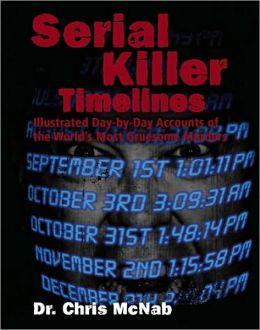 Serial Killer Timelines: Illustrated Day-by-Day Accounts of the World's Most Gruesome Murders