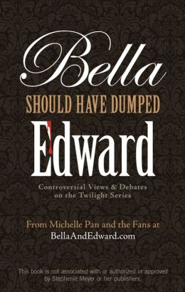 Bella Should Have Dumped Edward: Controversial Views on the Twilight Series