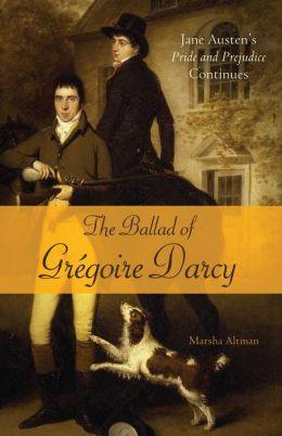 The Ballad of Gregoire Darcy: Jane Austen's Pride and Prejudice Continues